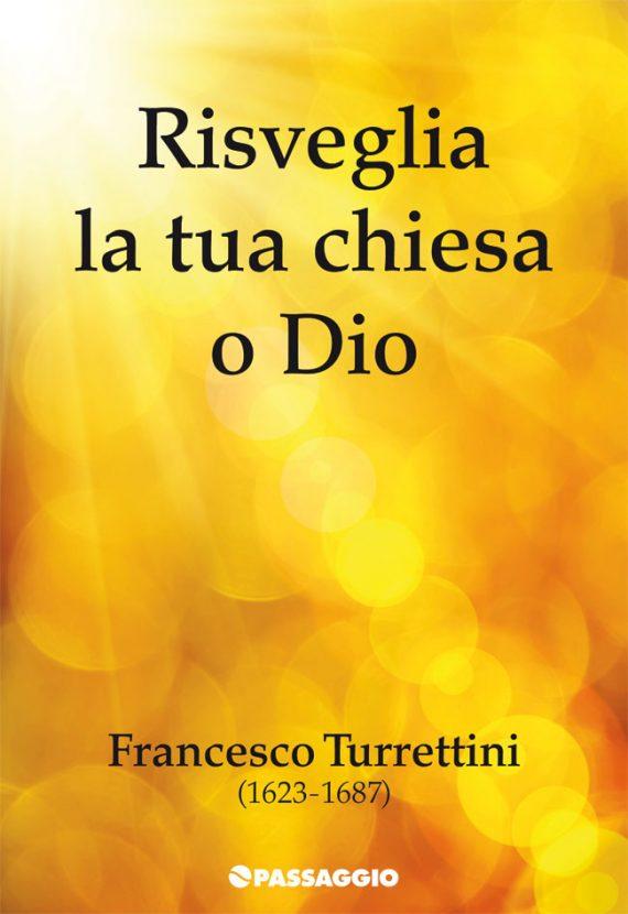 Risveglia la Tua chiesa o Dio - Francesco Turrettini