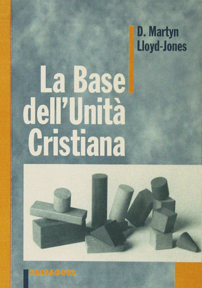 La base dell'unità cristiana - D Martyn Lloyd-Jones